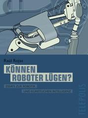Können Roboter lügen? (Telepolis) - Essays zur Robotik und Künstlicher Intelligenz