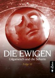 DIE EWIGEN. Gilgamesch und die Seherin - Folge 10