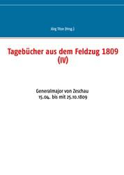 Tagebücher aus dem Feldzug 1809 (IV) - Generalmajor von Zeschau 15.04. bis mit 25.10.1809
