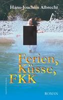 Hans-Joachim Albrecht: Ferien, Küsse, FKK. Roman