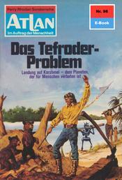 """Atlan 98: Das Tefroder-Problem - Atlan-Zyklus """"Im Auftrag der Menschheit"""""""