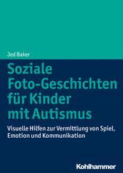 Soziale Foto-Geschichten für Kinder mit Autismus - Visuelle Hilfen zur Vermittlung von Spiel, Emotion und Kommunikation