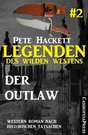 Pete Hackett: Legenden des Wilden Westens 2: Der Outlaw