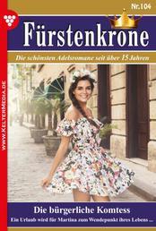Fürstenkrone 104 – Adelsroman - Die bürgerliche Komtess