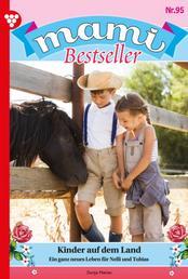 Mami Bestseller 95 – Familienroman - Kinder auf dem Land