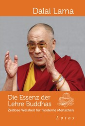 Die Essenz der Lehre Buddhas - Zeitlose Weisheit für moderne Menschen