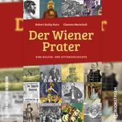 Der Wiener Prater - Eine Kultur- und Sittengeschichte (Ungekürzt)