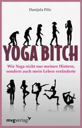 Yoga Bitch - Wie Yoga nicht nur meinen Hintern, sondern auch mein Leben veränderte