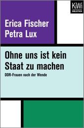 Ohne uns ist kein Staat zu machen - DDR-Frauen nach der Wende