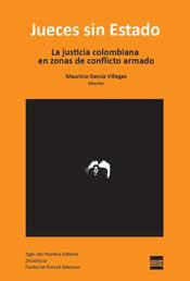 Jueces sin Estado - La justicia colombiana en zonas de conflicto armado