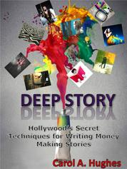 Deep Story - Hollywood's Secret Techniques for Writing Money Making Stories