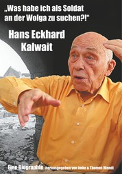 """""""Was habe ich als Soldat an der Wolga zu suchen?"""" - Hans Eckhard Kalwait"""