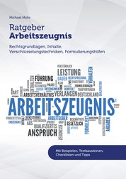 Ratgeber Arbeitszeugnis - Rechtsgrundlagen, Inhalte, Verschlüsselungstechniken, Formulierungshilfen