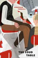 Jonathan Carroll: The Loud Table