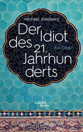 Der Idiot des 21. Jahrhunderts - Ein Divan