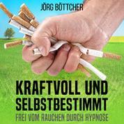 Kraftvoll und selbstbestimmt - Frei vom Rauchen durch Hypnose