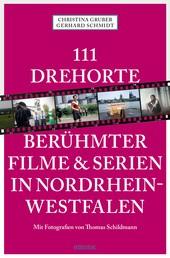 111 Drehorte berühmter Filme & Serien in Nordrhein-Westfalen - Reiseführer