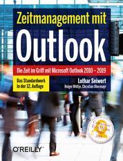 Zeitmanagement mit Outlook - Die Zeit im Griff mit Microsoft Outlook 2010 - 2019 Strategien, Tipps und Techniken