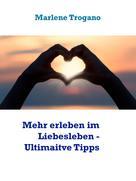 Marlene Trogano: Mehr erleben im Liebesleben - Tipps vom Profi