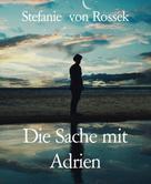 Stefanie von Rossek: Die Sache mit Adrien