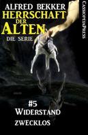 Alfred Bekker: Widerstand zwecklos (Herrschaft der Alten - Die Serie 5) ★★★★★