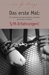 Das erste Mal: S/M-Erfahrungen! - 27 erotische Kurzgeschichten zwischen Dominanz & Demut