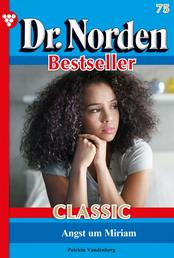Dr. Norden Bestseller Classic 75 – Arztroman - Angst um Miriam