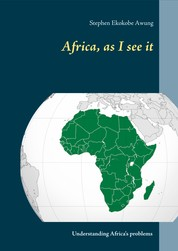 Africa, as I see it - Understanding Africa's problems
