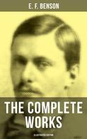 E. F. Benson: THE COMPLETE WORKS OF E. F. BENSON (Illustrated Edition)
