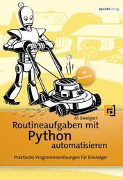 Routineaufgaben mit Python automatisieren - Praktische Programmierlösungen für Einsteiger