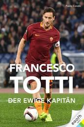 Francesco Totti - Der ewige Kapitän