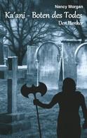 Nancy Morgan: Ka'ani - Boten des Todes ★