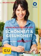 Melanie Wenzel: ARD-Buffet: Meine besten Rezepte für Schönheit und Gesundheit ★