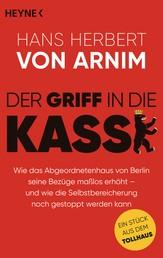 Der Griff in die Kasse - Wie das Abgeordnetenhaus von Berlin seine Bezüge maßlos erhöht – und wie die Selbstbereicherung noch gestoppt werden kann. Ein Stück aus dem Tollhaus