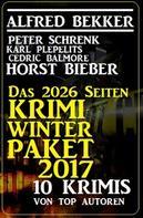 Alfred Bekker: Das 2026 Seiten Krimi Winter Paket 2017 - 10 Krimis von Top-Autoren