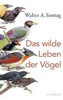 Walter A. Sontag: Das wilde Leben der Vögel