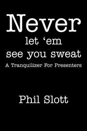 Never Let 'Em See You Sweat - A Tranquilizer for Presenters