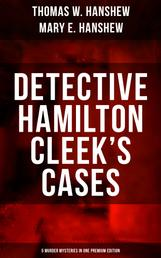 Detective Hamilton Cleek's Cases - 5 Murder Mysteries in One Premium Edition - The Riddle of the Night, The Riddle of the Purple Emperor, The Riddle of the Frozen Flame
