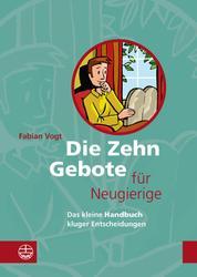 Die Zehn Gebote für Neugierige - Das kleine Handbuch kluger Entscheidungen
