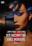 John Paddy Carstairs: DER NACHMITTAG EINES MÖRDERS