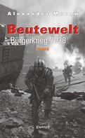 Alexander Merow: Beutewelt V. Bürgerkrieg 2038