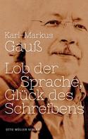Karl-Markus Gauß: Lob der Sprache, Glück des Schreibens