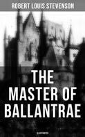 Robert Louis Stevenson: THE MASTER OF BALLANTRAE (Illustrated)