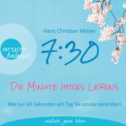 7:30 Uhr - Die Minute Ihres Lebens - Wie nur 60 Sekunden am Tag Sie positiv verändern (Autorisierte Lesefassung mit Musik)