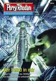 "Perry Rhodan 3014: Der Feind in mir - Perry Rhodan-Zyklus ""Mythos"""
