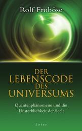 Der Lebenscode des Universums - Quantenphänomene und die Unsterblichkeit der Seele