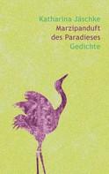 Katharina Jäschke: Marzipanduft des Paradieses