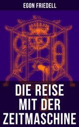 Die Reise mit der Zeitmaschine - Science-Fiction-Roman (Die Rückkehr der Zeitmaschine)
