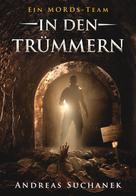Andreas Suchanek: Ein MORDs-Team - Band 7: In den Trümmern (All-Age Krimi) ★★★★★
