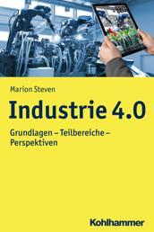 Industrie 4.0 - Grundlagen - Teilbereiche - Perspektiven